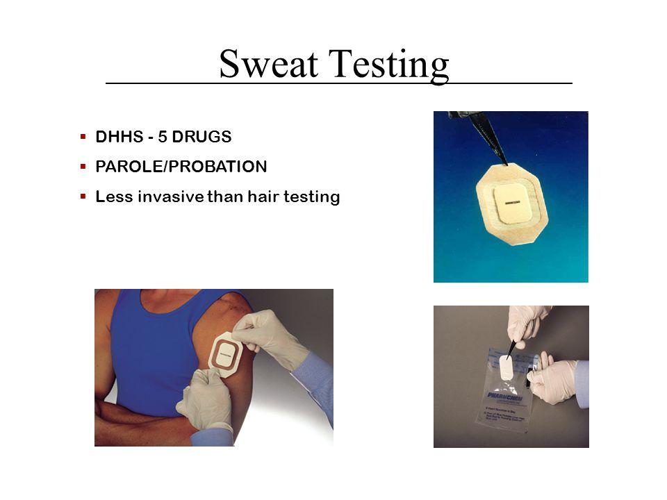 Sweat Testing  DHHS - 5 DRUGS  PAROLE/PROBATION  Less invasive than hair testing