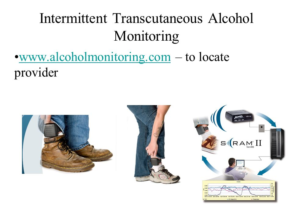 www.alcoholmonitoring.com – to locate providerwww.alcoholmonitoring.com Intermittent Transcutaneous Alcohol Monitoring
