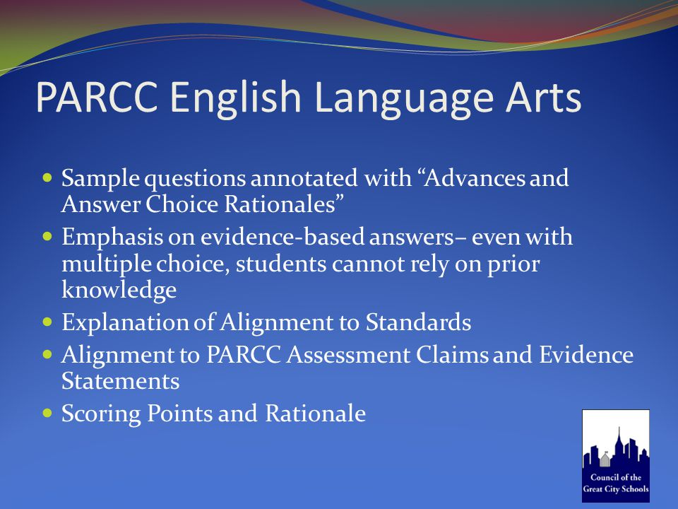 "PARCC English Language Arts Sample questions annotated with ""Advances and Answer Choice Rationales"" Emphasis on evidence-based answers– even with mult"