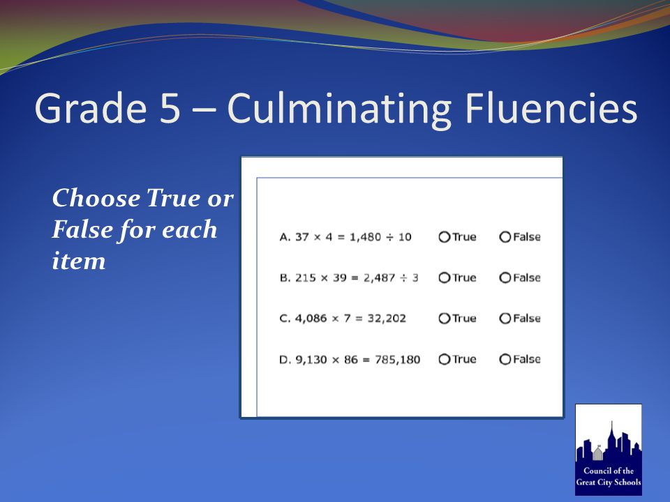 Grade 5 – Culminating Fluencies Choose True or False for each item