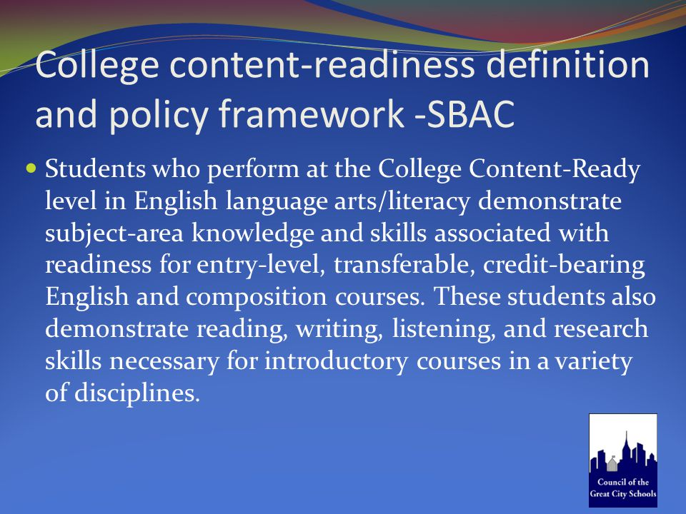College content-readiness definition and policy framework -SBAC Students who perform at the College Content-Ready level in English language arts/liter