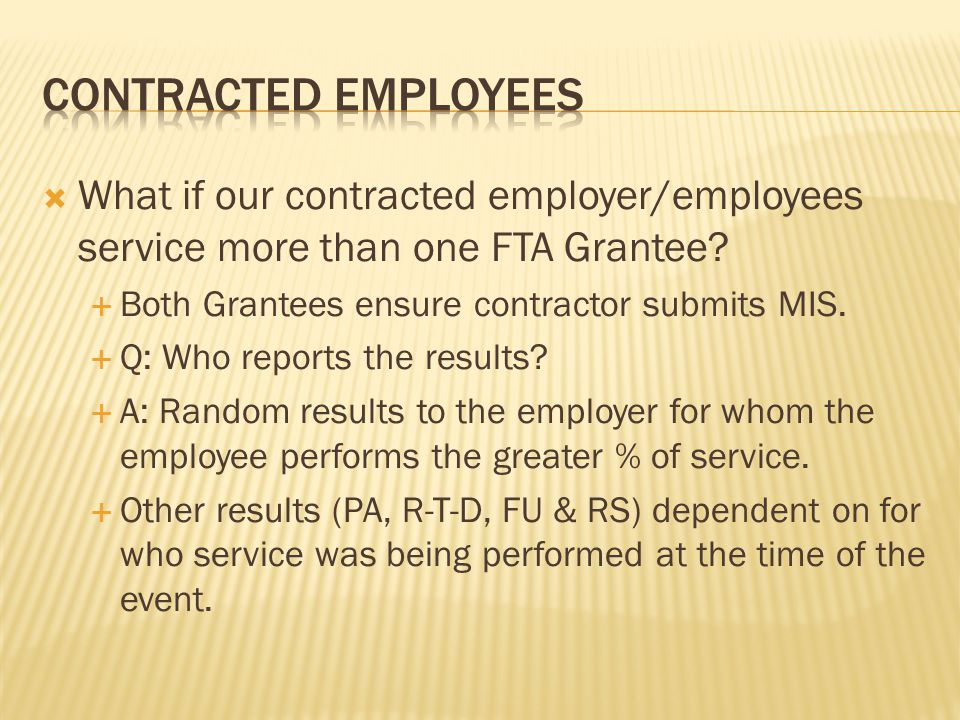  What if our contracted employer/employees service more than one FTA Grantee.