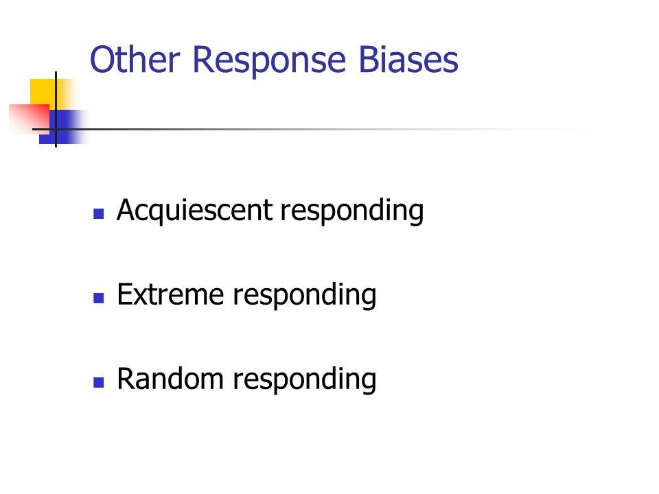 Other Response Biases Acquiescent responding Extreme responding Random responding