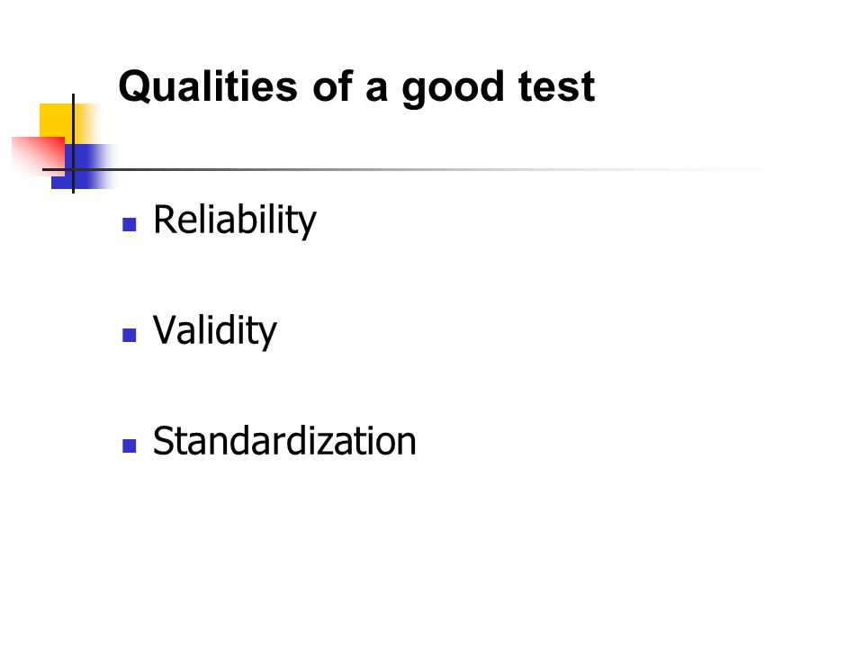 Qualities of a good test Reliability Validity Standardization