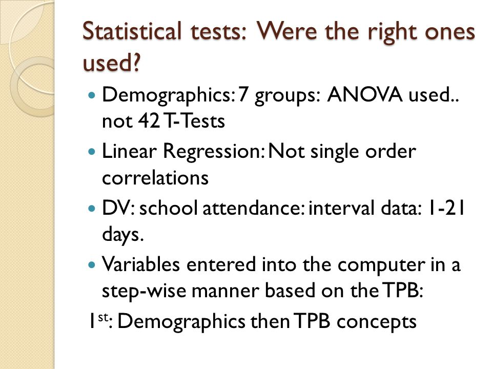 Statistical tests: Were the right ones used.Demographics: 7 groups: ANOVA used..