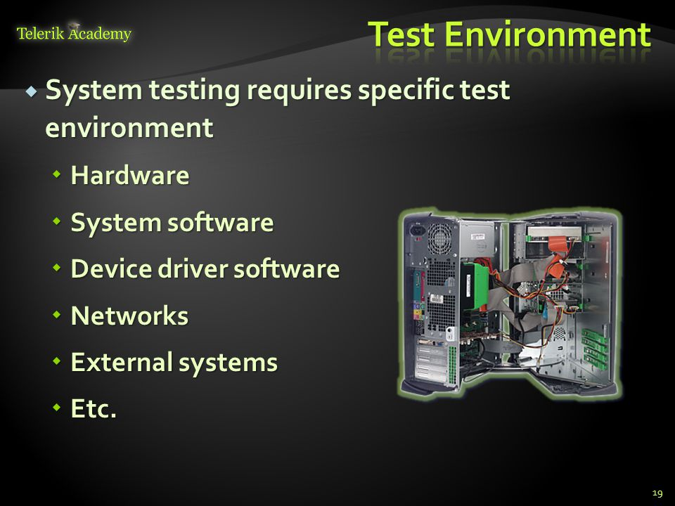  System testing requires specific test environment  Hardware  System software  Device driver software  Networks  External systems  Etc.