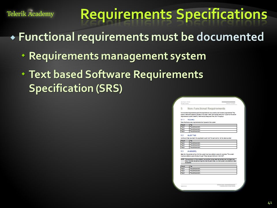  Functional requirements must be documented  Requirements management system  Text based Software Requirements Specification (SRS) 41