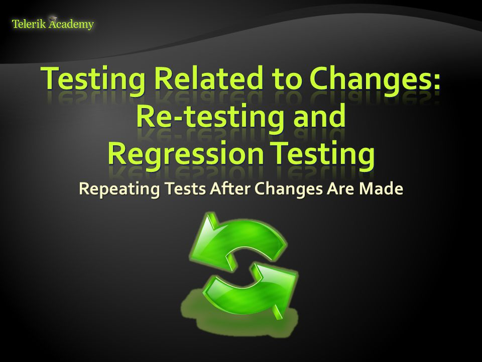 Repeating Tests After Changes Are Made