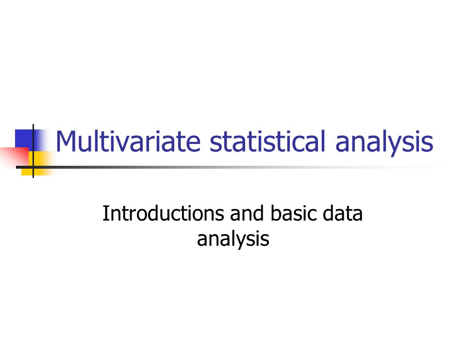 Multivariate statistical analysis Introductions and basic data analysis