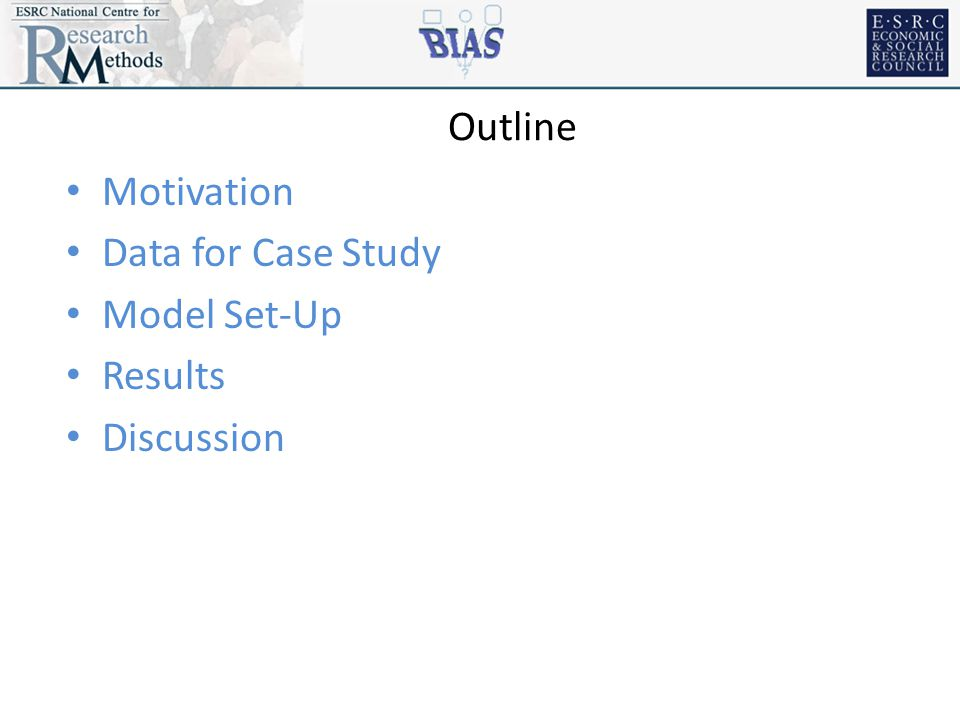 Outline Motivation Data for Case Study Model Set-Up Results Discussion