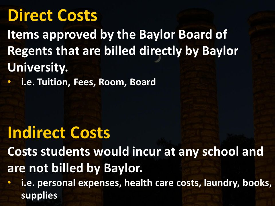 Direct Costs Items approved by the Baylor Board of Regents that are billed directly by Baylor University.