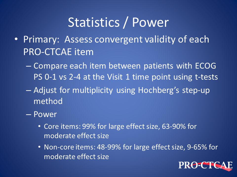Statistics / Power Primary: Assess convergent validity of each PRO-CTCAE item – Compare each item between patients with ECOG PS 0-1 vs 2-4 at the Visi