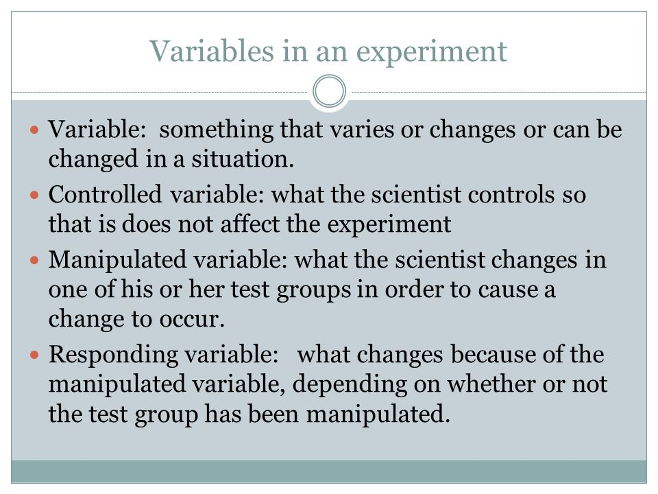 Variables in an experiment Variable: something that varies or changes or can be changed in a situation.