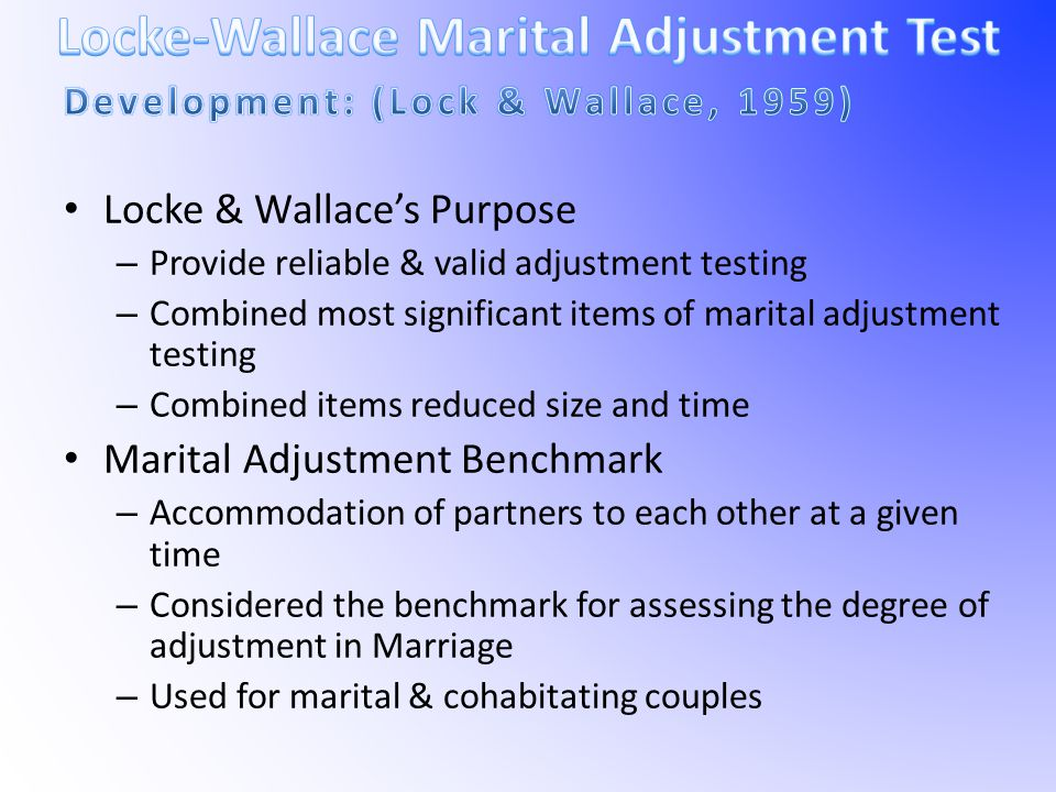 Locke & Wallace's Purpose – Provide reliable & valid adjustment testing – Combined most significant items of marital adjustment testing – Combined ite