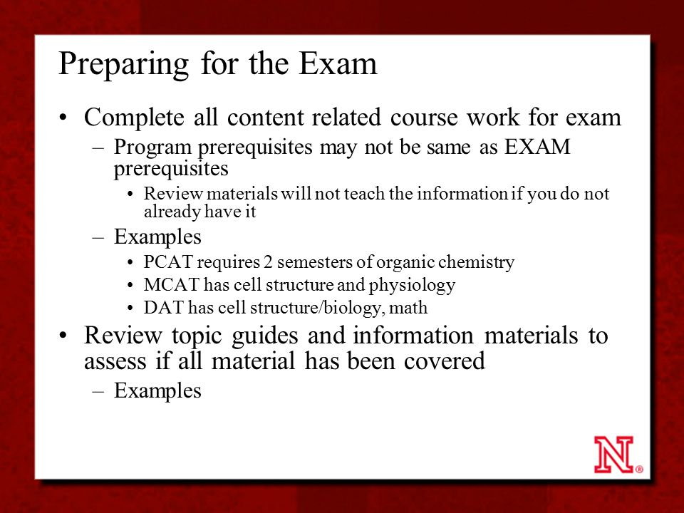 Preparing for the Exam Complete all content related course work for exam –Program prerequisites may not be same as EXAM prerequisites Review materials