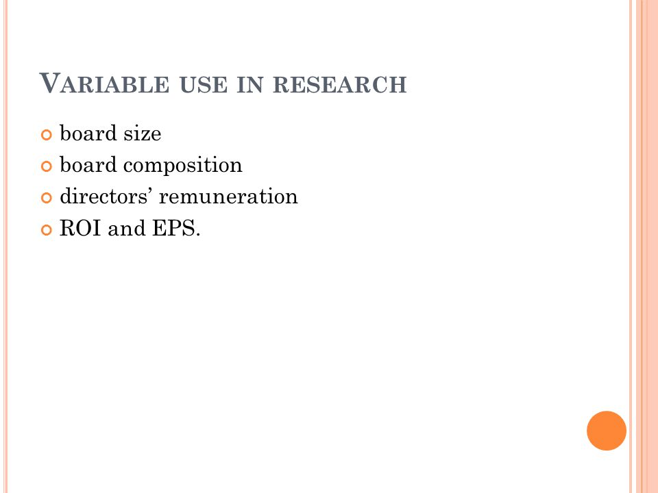 V ARIABLE USE IN RESEARCH board size board composition directors' remuneration ROI and EPS.