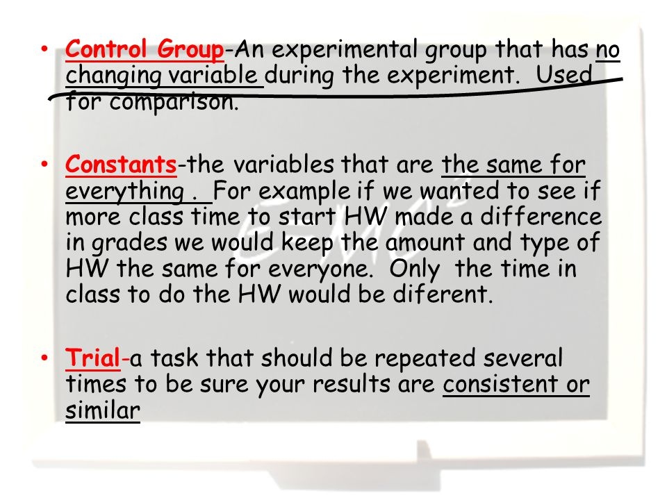 Control Group-An experimental group that has no changing variable during the experiment.