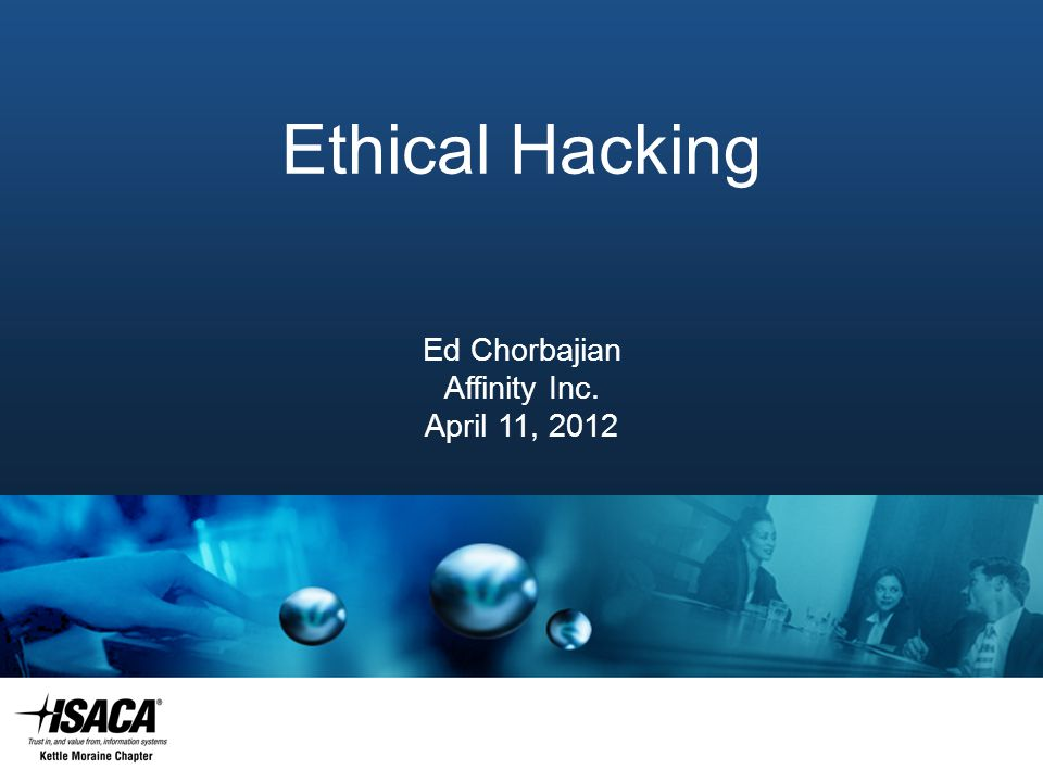 Slide Heading Ethical Hacking Ed Chorbajian Affinity Inc. April 11, 2012