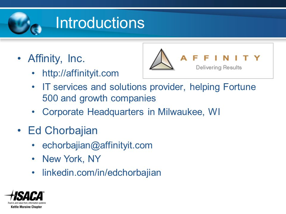 Introductions Ed Chorbajian echorbajian@affinityit.com New York, NY linkedin.com/in/edchorbajian Affinity, Inc.