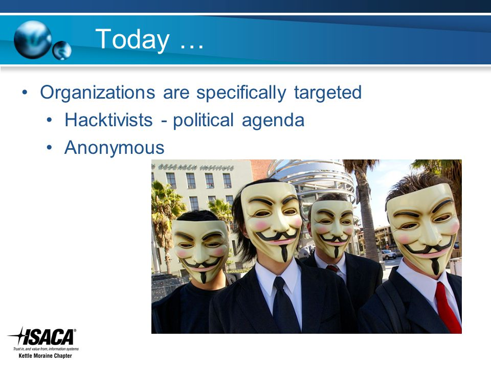Today … Organizations are specifically targeted Hacktivists - political agenda Anonymous
