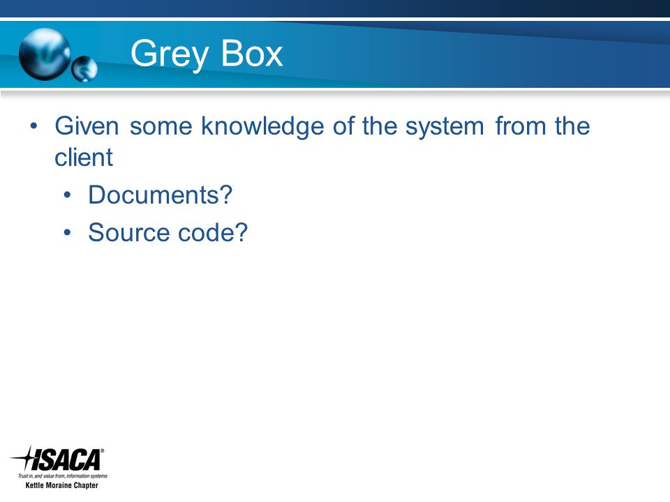 Grey Box Given some knowledge of the system from the client Documents Source code