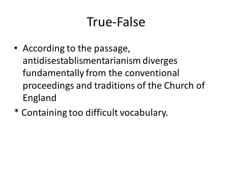 True-False According to the passage, antidisestablismentarianism diverges fundamentally from the conventional proceedings and traditions of the Church of England * Containing too difficult vocabulary.