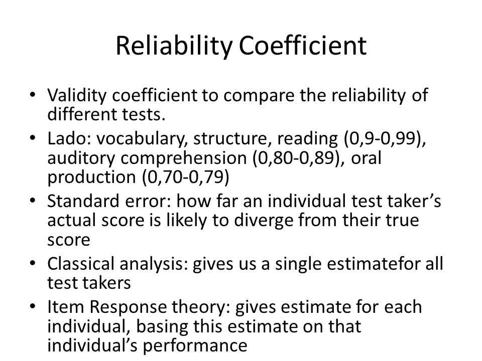 Reliability Coefficient Validity coefficient to compare the reliability of different tests.