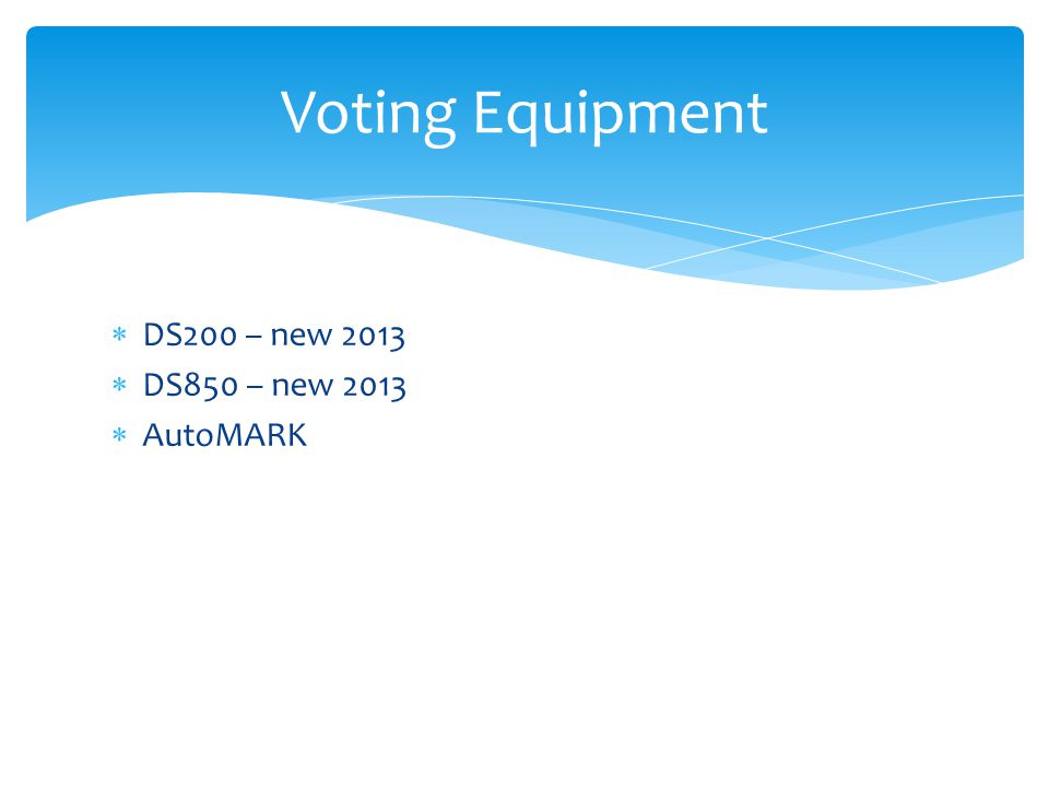  DS200 – new 2013  DS850 – new 2013  AutoMARK Voting Equipment