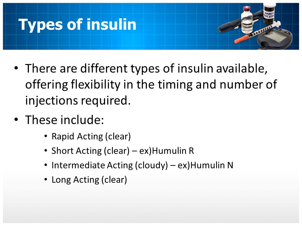 Types of insulin There are different types of insulin available, offering flexibility in the timing and number of injections required.