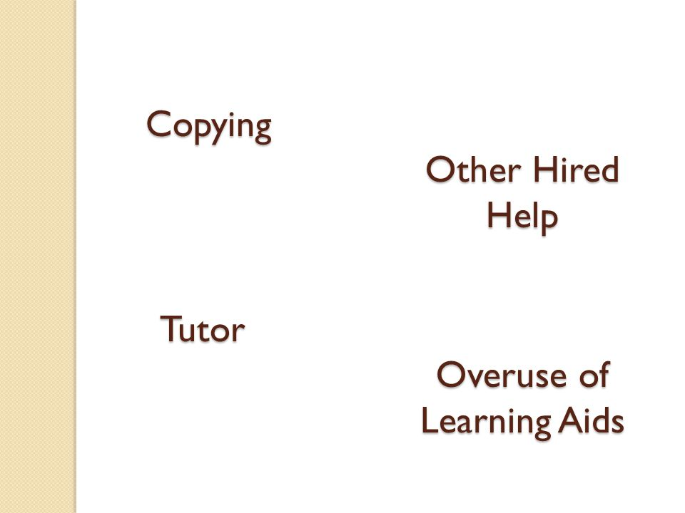 Copying Overuse of Learning Aids Tutor Other Hired Help