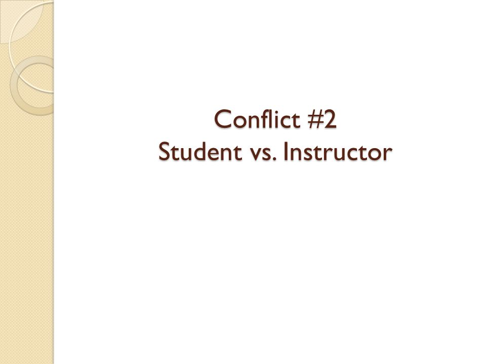 Conflict #2 Student vs. Instructor