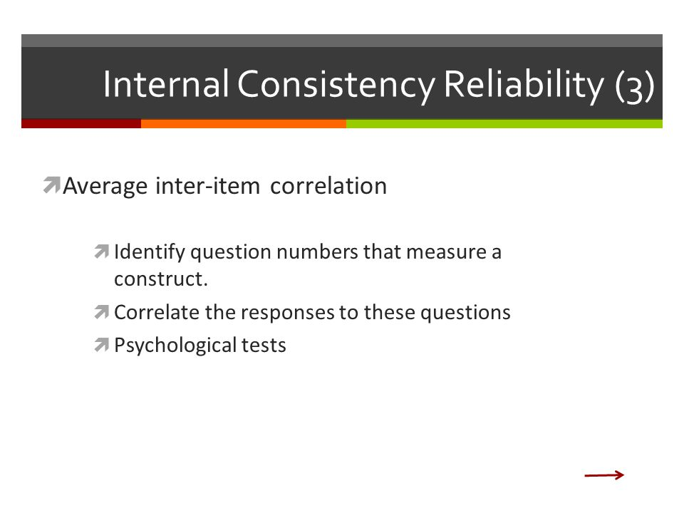 Internal Consistency Reliability (3)  Average inter-item correlation  Identify question numbers that measure a construct.
