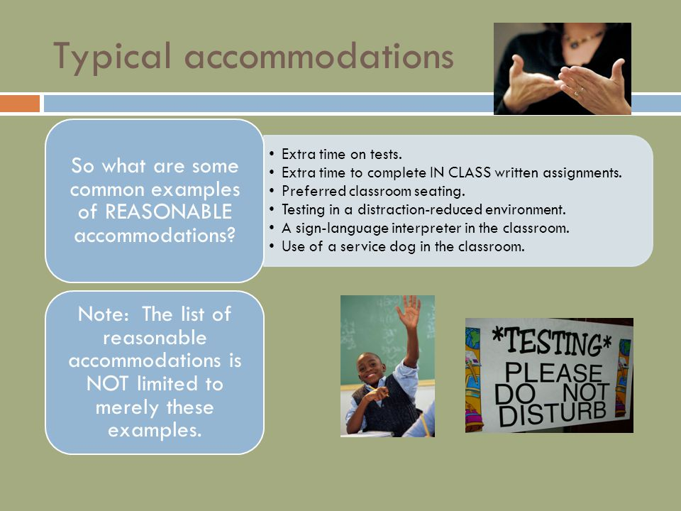 Typical accommodations Extra time on tests.Extra time to complete IN CLASS written assignments.