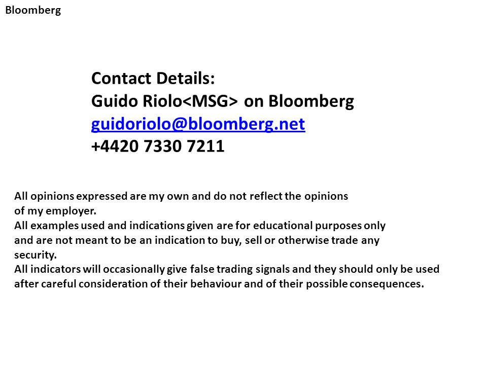 Bloomberg Contact Details: Guido Riolo on Bloomberg guidoriolo@bloomberg.net +4420 7330 7211 All opinions expressed are my own and do not reflect the opinions of my employer.