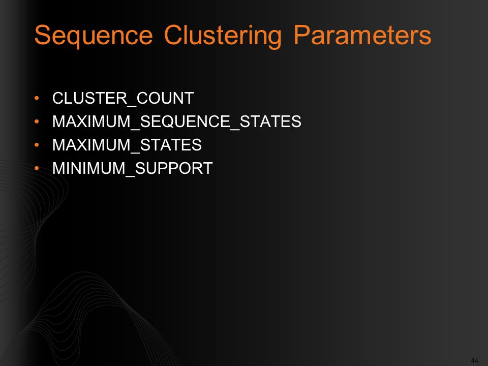 44 Sequence Clustering Parameters CLUSTER_COUNT MAXIMUM_SEQUENCE_STATES MAXIMUM_STATES MINIMUM_SUPPORT