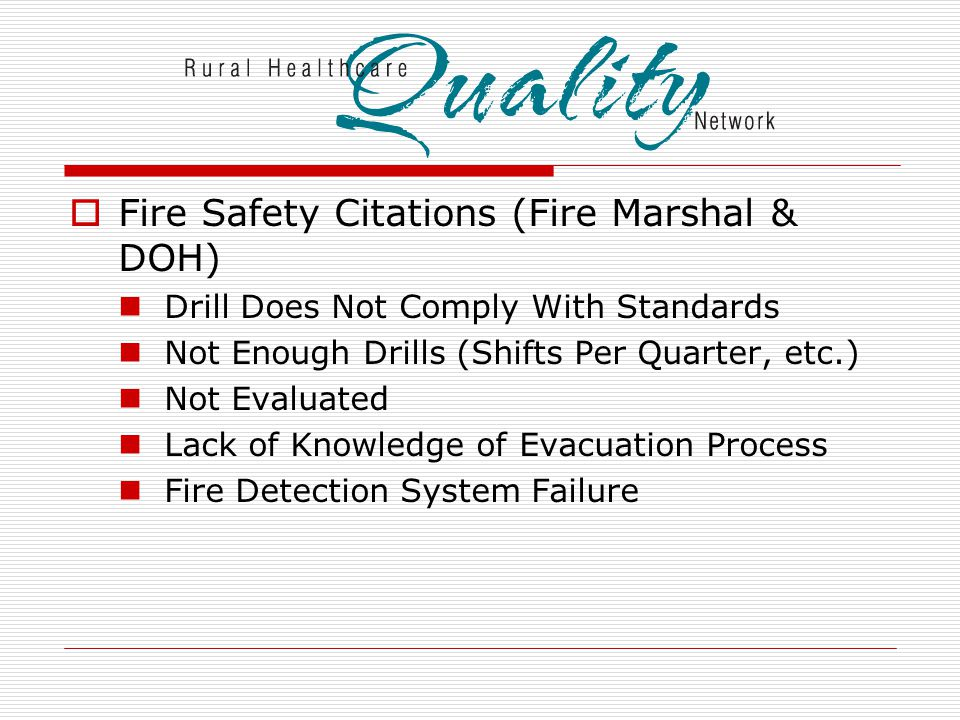  Fire Safety Citations (Fire Marshal & DOH) Drill Does Not Comply With Standards Not Enough Drills (Shifts Per Quarter, etc.) Not Evaluated Lack of Knowledge of Evacuation Process Fire Detection System Failure