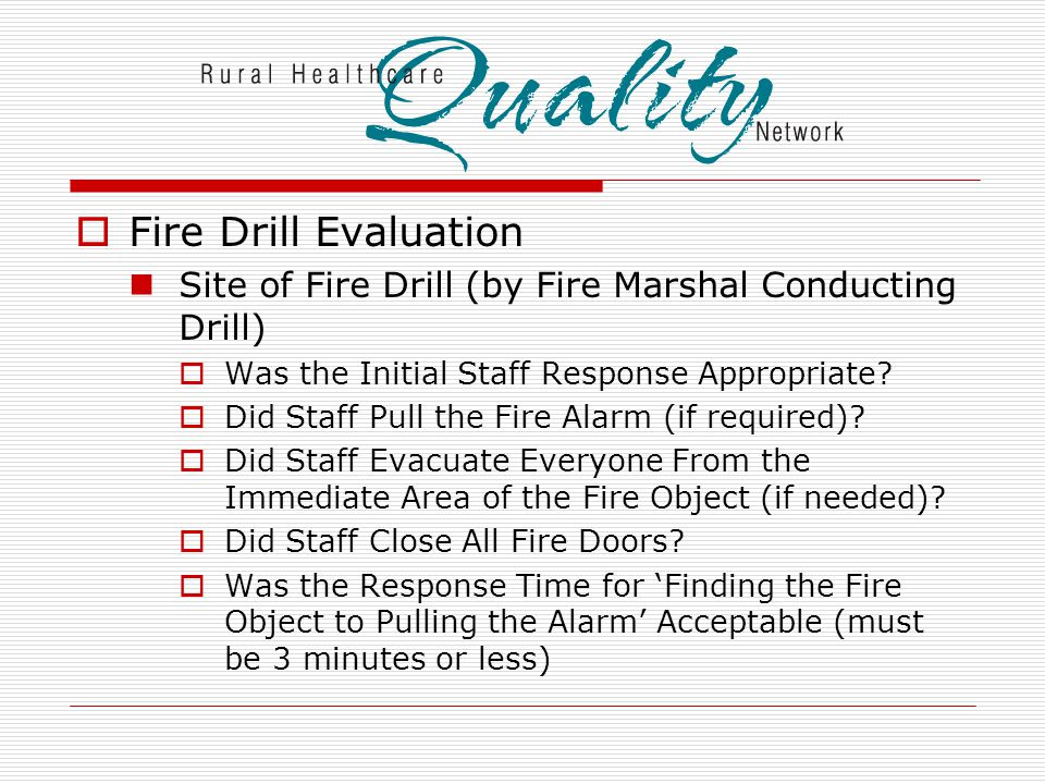  Fire Drill Evaluation Site of Fire Drill (by Fire Marshal Conducting Drill)  Was the Initial Staff Response Appropriate.