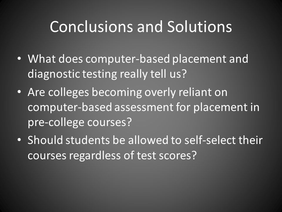 Conclusions and Solutions What does computer-based placement and diagnostic testing really tell us.