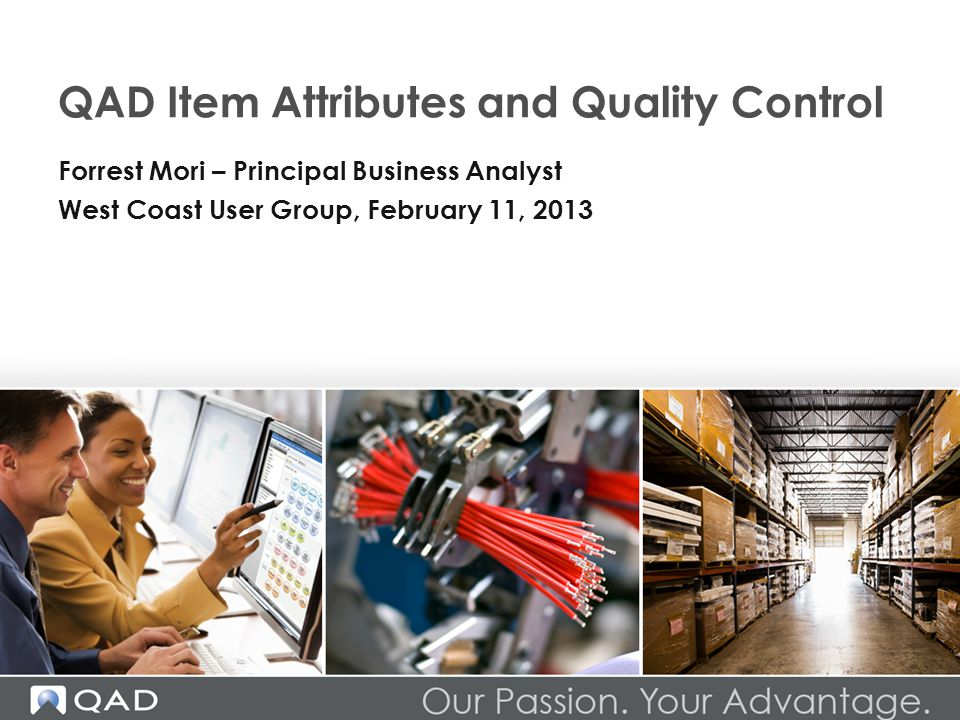 QAD Item Attributes and Quality Control Forrest Mori – Principal Business Analyst West Coast User Group, February 11, 2013