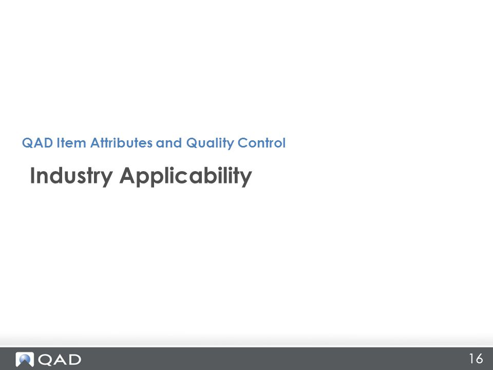 16 Industry Applicability QAD Item Attributes and Quality Control