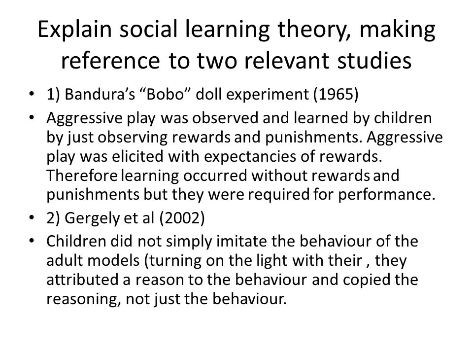 """Explain social learning theory, making reference to two relevant studies 1) Bandura's """"Bobo"""" doll experiment (1965) Aggressive play was observed and l"""
