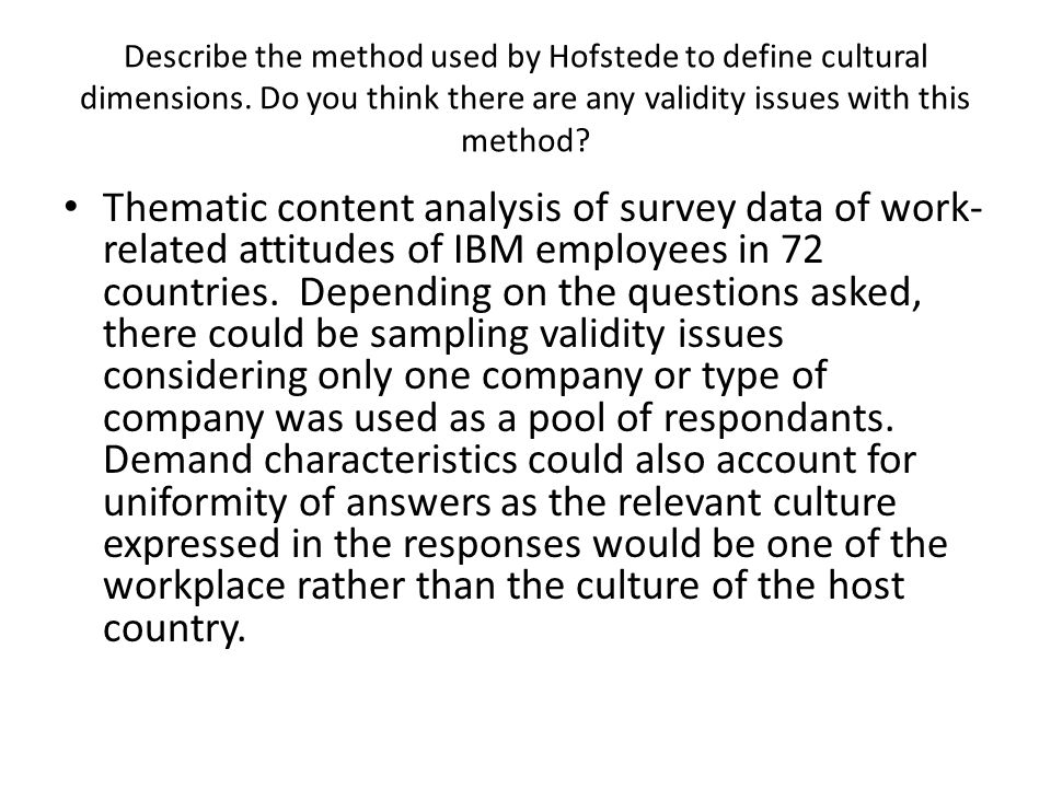 Describe the method used by Hofstede to define cultural dimensions. Do you think there are any validity issues with this method? Thematic content anal