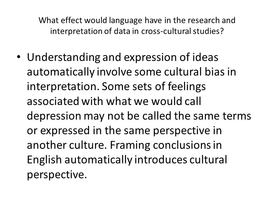 What effect would language have in the research and interpretation of data in cross-cultural studies? Understanding and expression of ideas automatica