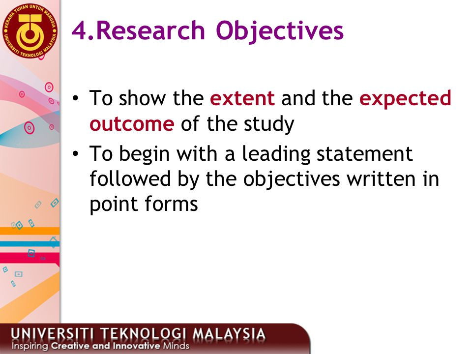 28 4.Research Objectives To show the extent and the expected outcome of the study To begin with a leading statement followed by the objectives written
