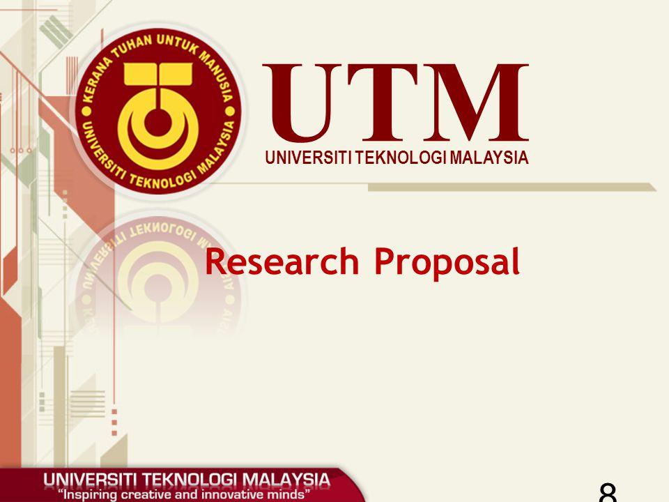 UTM UNIVERSITI TEKNOLOGI MALAYSIA Research Proposal 8
