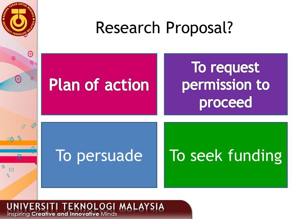 Research Proposal? To seek fundingTo persuade