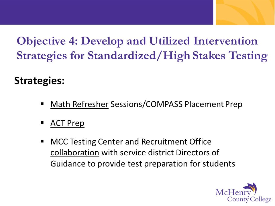 Objective 4: Develop and Utilized Intervention Strategies for Standardized/High Stakes Testing Strategies:  Math Refresher Sessions/COMPASS Placement