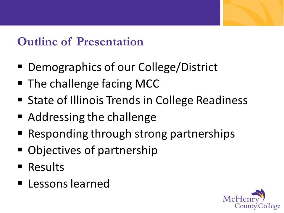  Demographics of our College/District  The challenge facing MCC  State of Illinois Trends in College Readiness  Addressing the challenge  Respond