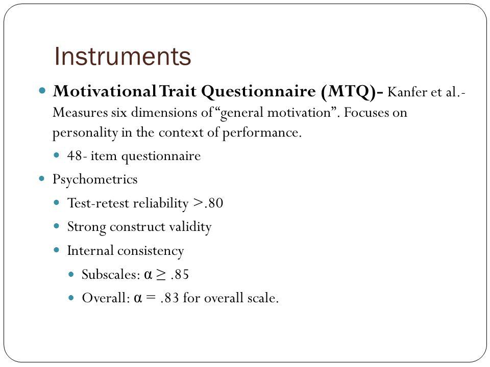 Instruments Motivational Trait Questionnaire (MTQ)- Kanfer et al.- Measures six dimensions of general motivation .
