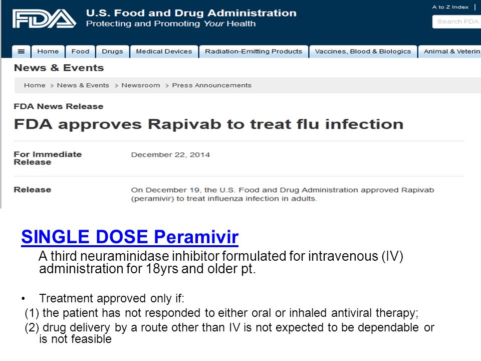SINGLE DOSE Peramivir A third neuraminidase inhibitor formulated for intravenous (IV) administration for 18yrs and older pt. Treatment approved only i